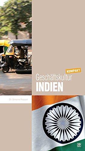Geschäftskultur Indien kompakt: Wie Sie mit indischen Geschäftspartnern, Kollegen und Mitarbeitern erfolgreich zusammenarbeiten (Geschäftskultur kompakt)