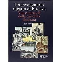 Un involontario ritratto di Firenze. Vita e miracoli della cartolina illustrata