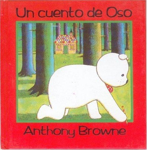 Un Cuento de Oso = A Bear-y Tale por Anthony Browne