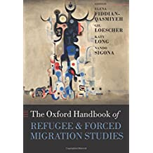 The Oxford Handbook of Refugee and Forced Migration Studies (Oxford Handbooks in Politics & International Relations)