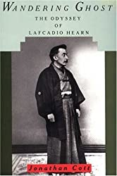Wandering Ghost: The Odyssey of Lafcadio Hearn by Jonathan Cott (1992-04-02)