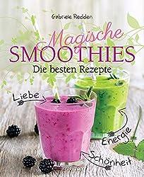 Magische Smoothies: Die besten Rezepte für Liebe, Energie, Schönheit und Glück