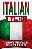 Italian in a Week!: The Ultimate Italian Learning Book for Beginners