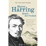 Harro Harring - Rebell der Freiheit: Die Geschichte des Dichters, Malers und Revolutionärs 1798 - 1870