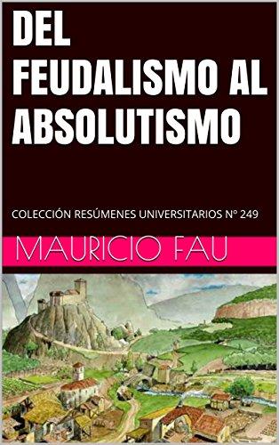 DEL FEUDALISMO AL ABSOLUTISMO: COLECCIÓN RESÚMENES UNIVERSITARIOS N 249