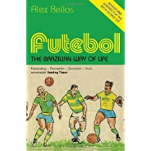 Futebol: The Brazilian Way of Life - Updated Edition by Alex Bellos (10-Apr-2014) Paperback