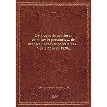 Catalogue de peintures chinoises et persanes,... de bronzes, laques et porcelaines... Vente 22 avril