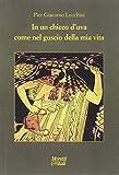 Scarica Libro In un chicco d uva come nel guscio della mia vita (PDF,EPUB,MOBI) Online Italiano Gratis