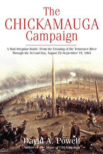 The Chickamauga Campaign- A Mad Irregular Battle: From the Crossing of the Tennessee River Through the Second Day, August 22 - September 19, 1863