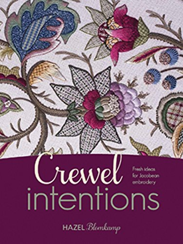 Crewel Intentions: Fresh Ideas for Jacobean Embroidery por Hazel Blomkamp