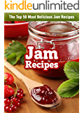 Jam Recipes: The Top 50 Most Delicious Jam Recipes (Recipe Top 50's Book 44)