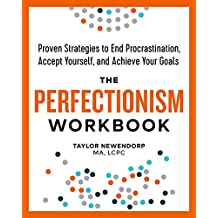 The Perfectionism Workbook: Proven Strategies to End Procrastination, Accept Yourself, and Achieve Your Goals