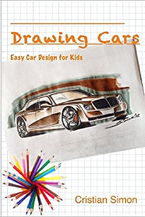 Drawing Cars - Easy car design for kids eBook: Cristian Simon ...