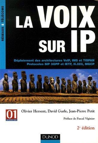 La voix sur IP : Déploiement des architectures VoIP, IMS et TISPAN Protocoles SIP 3GPP et IETF, H.323, MGCP par Olivier Hersent