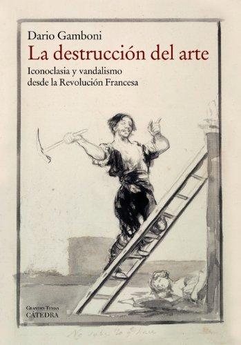 La destrucción del arte: Iconoclasia y vandalismo desde la Revolución Francesa (Arte Grandes Temas) por Dario Gamboni