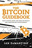 The Bitcoin Guidebook: How to Obtain, Invest, and Spend the Worlda's First Decentralized Cryptocurrency