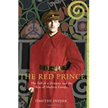 The Red Prince: The Fall of a Dynasty and the Rise of Modern Europe by Timothy Snyder (2008-06-05)