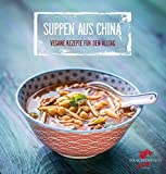 Suppen aus China: Vegane Rezepte für den Alltag (Chinas Küche, Band 1)