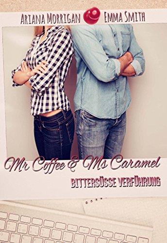 Livres Couvertures de Mr. Coffee & Ms. Caramel: Bittersüsse Verführung