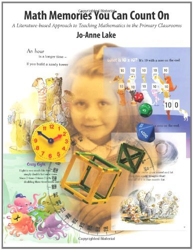 Math Memories You Can Count On: A Literature-Based Approach to Teaching Mathematics in Primary Classrooms by Jo-Anne Lake (2009-03-30)