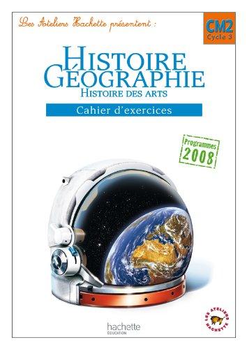 Les Ateliers Hachette Histoire-Géographie CM2 - Cahier d'exercices - Ed.2011 par Maryse Clary