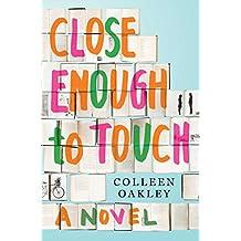 Close Enough to Touch: A Novel