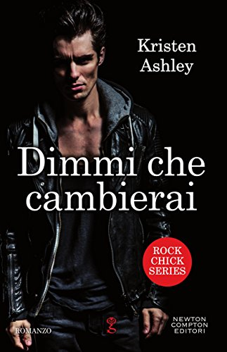 Dimmi che cambierai (Rock Chick Series Vol. 3) di [Ashley, Kristen]