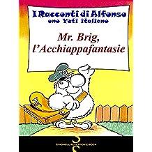 MR. BRIG, L'ACCHIAPPAFANTASIE (I Racconti di Alfonso, uno Yeti Italiano Vol. 8)