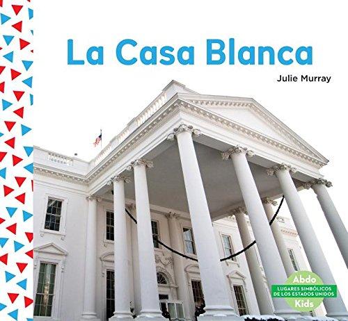 La Casa Blanca (the White House) (Spanish Version) (Lugares Simbólicos De Los Estados Unidos/ Us Landmarks) por Julie Murray