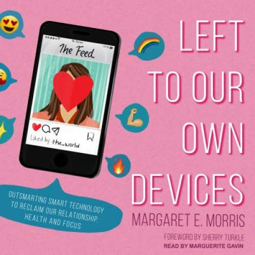 Left to Our Own Devices: Outsmarting Smart Technology to Reclaim Our Relationships, Health, and Focus