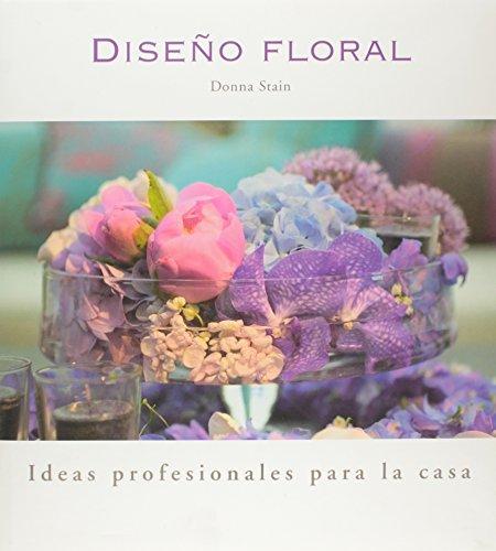 Descargar Libro Libro Diseño floral - ideas profesionales para la casa de Donna Stain