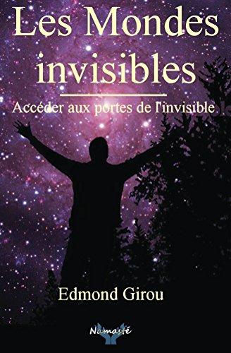 Les mondes invisibles: Acceder aux portes de l'invisible par Edmond Girou