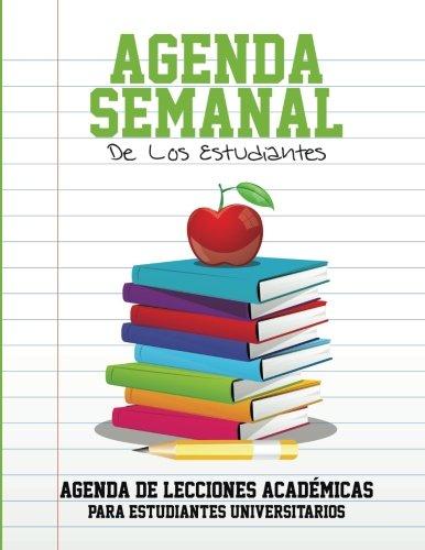 Agenda Semanal de Los Estudiantes Agenda de Lecciones Academicas Para Estudiantes Universitarios por Speedy Publishing LLC