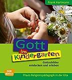 Gott im Kindergarten - Gottesbilder entdecken und erleben (Praxis Religionspädagogik in der Kita)
