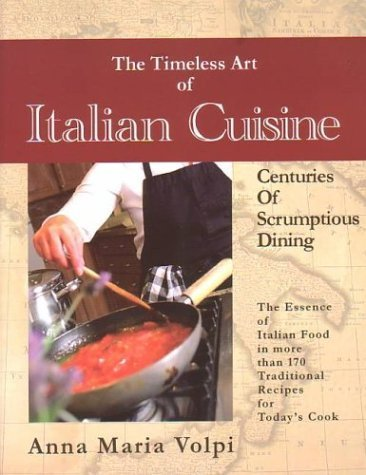 The Timeless Art of Italian Cuisine by Volpi, Anna Maria (2003) Paperback