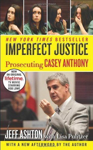 Imperfect Justice: Prosecuting Casey Anthony by Jeff Ashton (17-Sep-2012) Mass Market Paperback