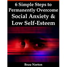 6 Simple Steps to Permanently Overcome Social Anxiety & Low Self-Esteem (English Edition)