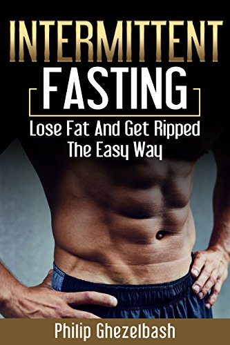Intermittent Fasting: Lose Fat And Get Ripped The Easy Way (English Edition)
