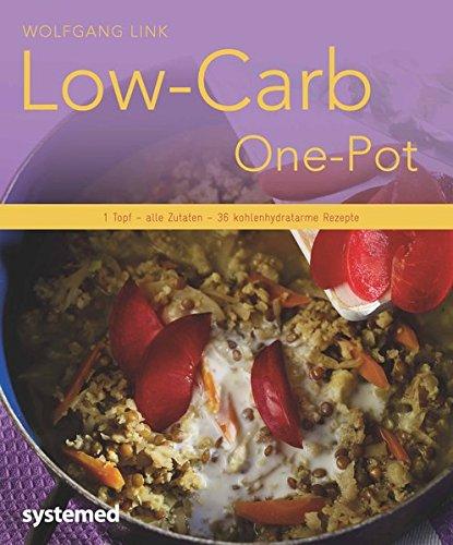 Low-Carb-One-Pot: 1 Topf - alle Zutaten - 36 kohlenhydratarme Rezepte (Küchenratgeberreihe)