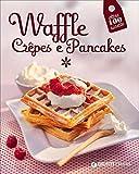 Scarica Libro Waffle crepes e pancakes (PDF,EPUB,MOBI) Online Italiano Gratis