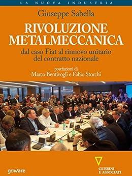 Rivoluzione metalmeccanica. Dal caso Fiat al rinnovo unitario del contratto nazionale di [Giuseppe Sabella]