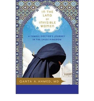 in-the-land-of-invisible-women-author-qanta-ahmed-published-on-september-2008