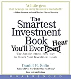 The Smartest Investment Book You'll Ever Read: The Simple, Stress-Free Way to Reach Y...