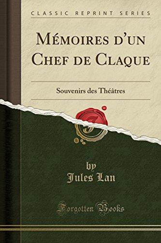 Mémoires d'Un Chef de Claque: Souvenirs Des Théâtres (Classic Reprint) par Jules Lan
