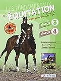 Les fondamentaux de l'équitation galops 3 et 4 : Toutes kes connaissances ; Questions/Réponses ; Tableaux d'évaluation