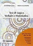 Test di logica verbale e matematica. Per l'accesso alle facoltà di Architettura, Medicina, Odontoiatria, Veterinaria, Design