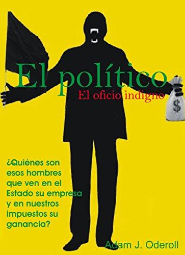 El político: El oficio indigno por Adam J. Oderoll