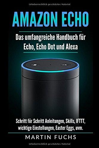Preisvergleich Produktbild Amazon Echo - Das umfangreiche Handbuch für Echo, Echo Dot und Alexa: Schritt für Schritt Anleitungen, Skills, IFTTT, wichtige Einstellungen, Easter Eggs, uvm.