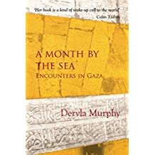 A Month by the Sea: Encounters in Gaza by Dervla Murphy (2016-02-16)