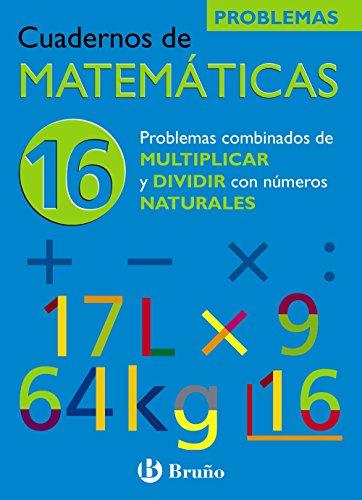 16 Problemas combinados de multiplicar y dividir con naturales (Castellano - Material Complementario - Cuadernos De Matemáticas) - 9788421656839